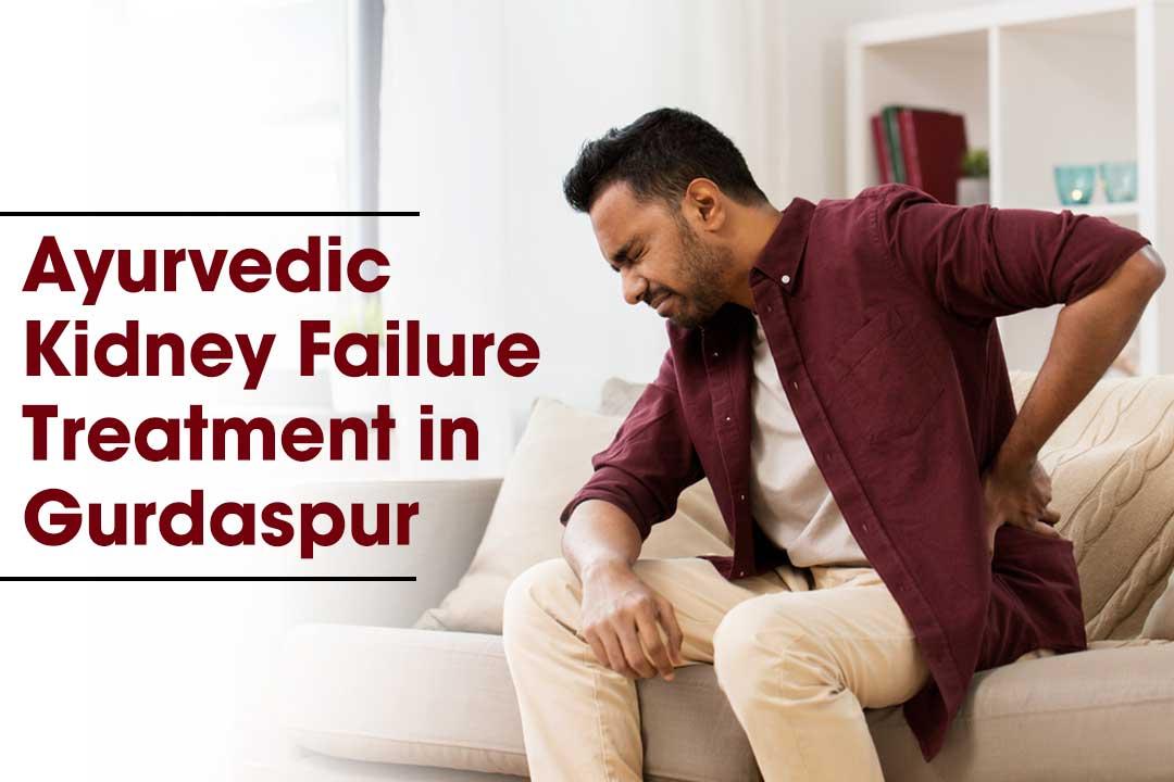 ayurvedic Kidney Failure Treatment in Gurdaspur